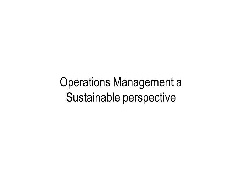 Operations Management a Sustainable perspective