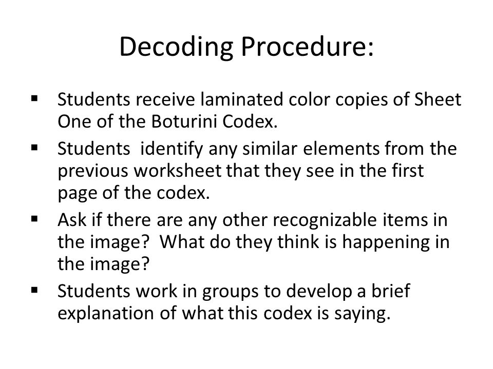 Decoding Procedure:  Students receive laminated color copies of Sheet One of the Boturini Codex.  Students identify any similar elements from the pr