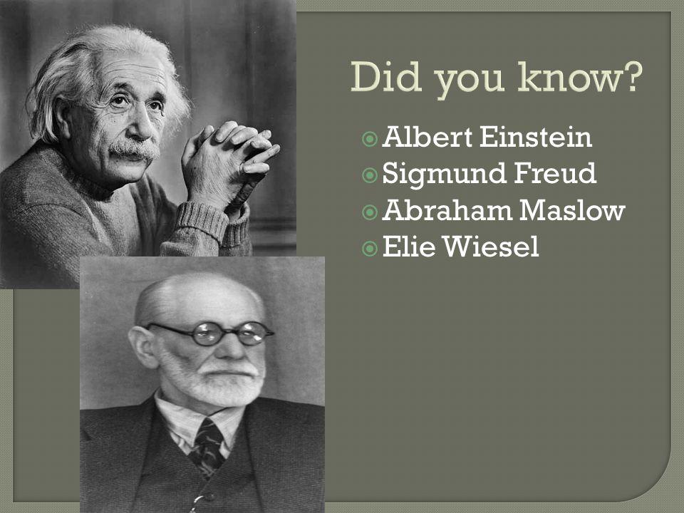 Did you know?  Albert Einstein  Sigmund Freud  Abraham Maslow  Elie Wiesel