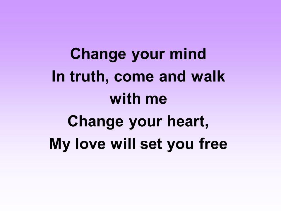 So I walked along the path with Jesus A follower I would be He spoke of God's love, He spoke of God's truth, And the Good News set hearts free