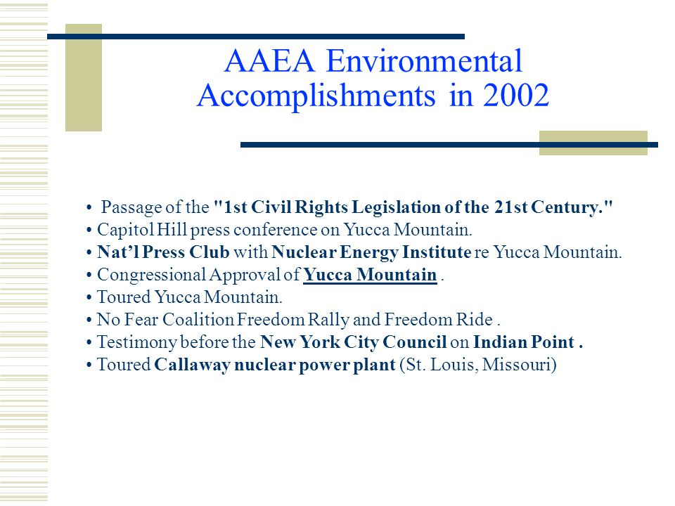 AAEA Environmental Accomplishments in 2002 Passage of the 1st Civil Rights Legislation of the 21st Century. Capitol Hill press conference on Yucca Mountain.