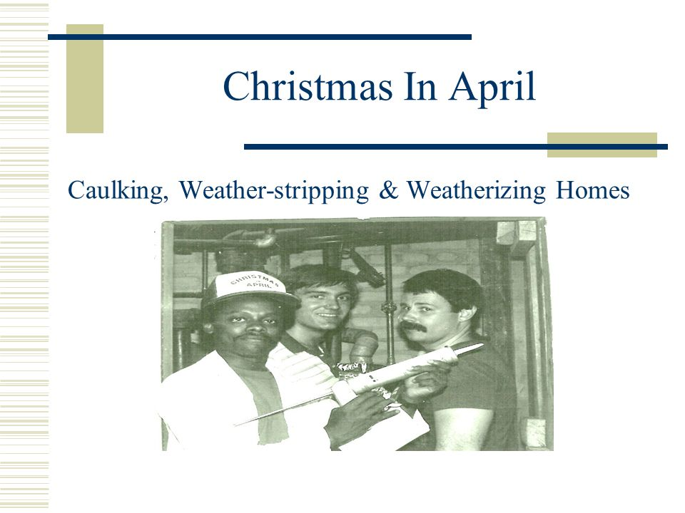 Christmas In April Caulking, Weather-stripping & Weatherizing Homes