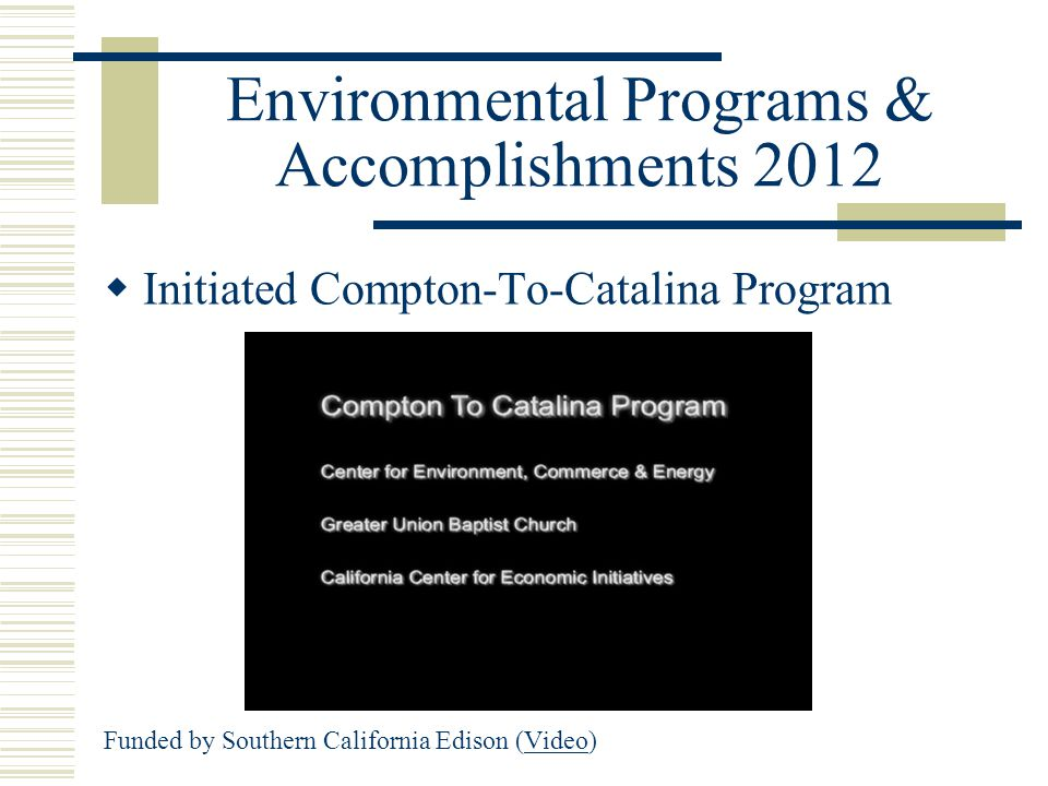 Environmental Programs & Accomplishments 2012  Initiated Compton-To-Catalina Program Funded by Southern California Edison (Video)Video