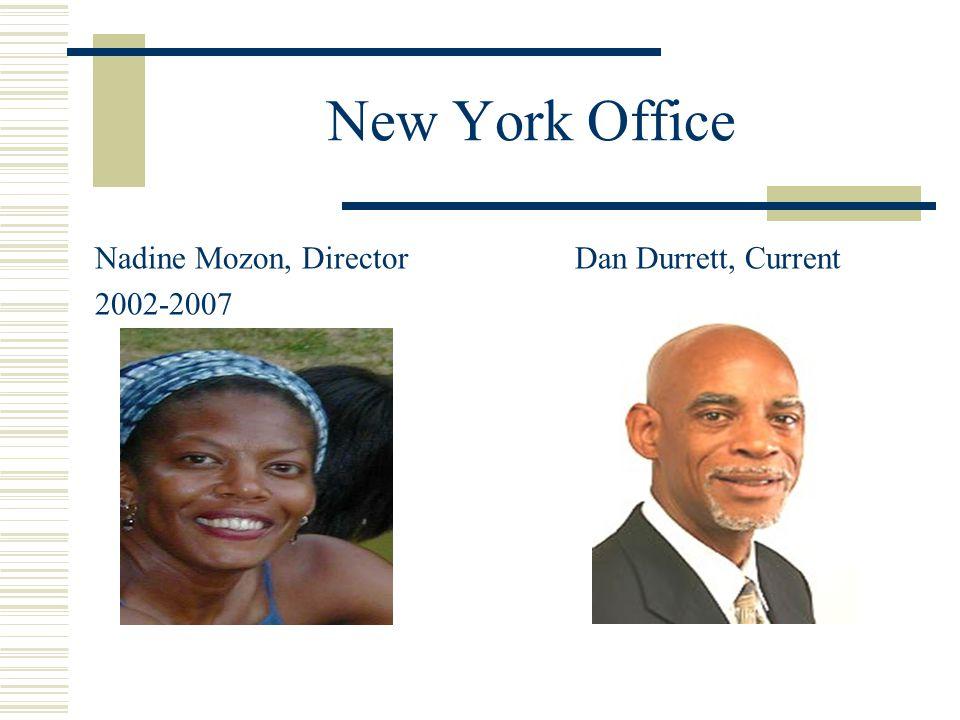 New York Office Nadine Mozon, DirectorDan Durrett, Current 2002-2007
