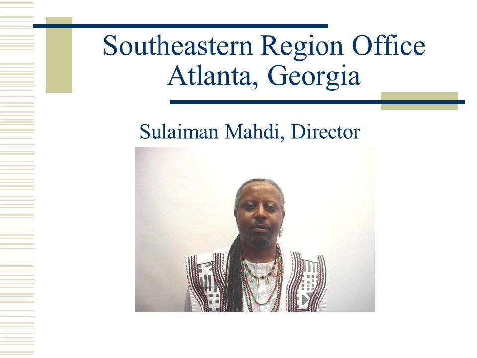 Southeastern Region Office Atlanta, Georgia Sulaiman Mahdi, Director