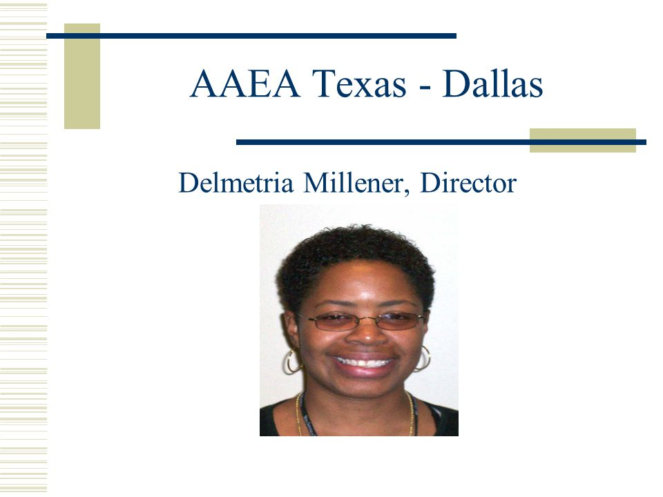 AAEA Texas - Dallas Delmetria Millener, Director