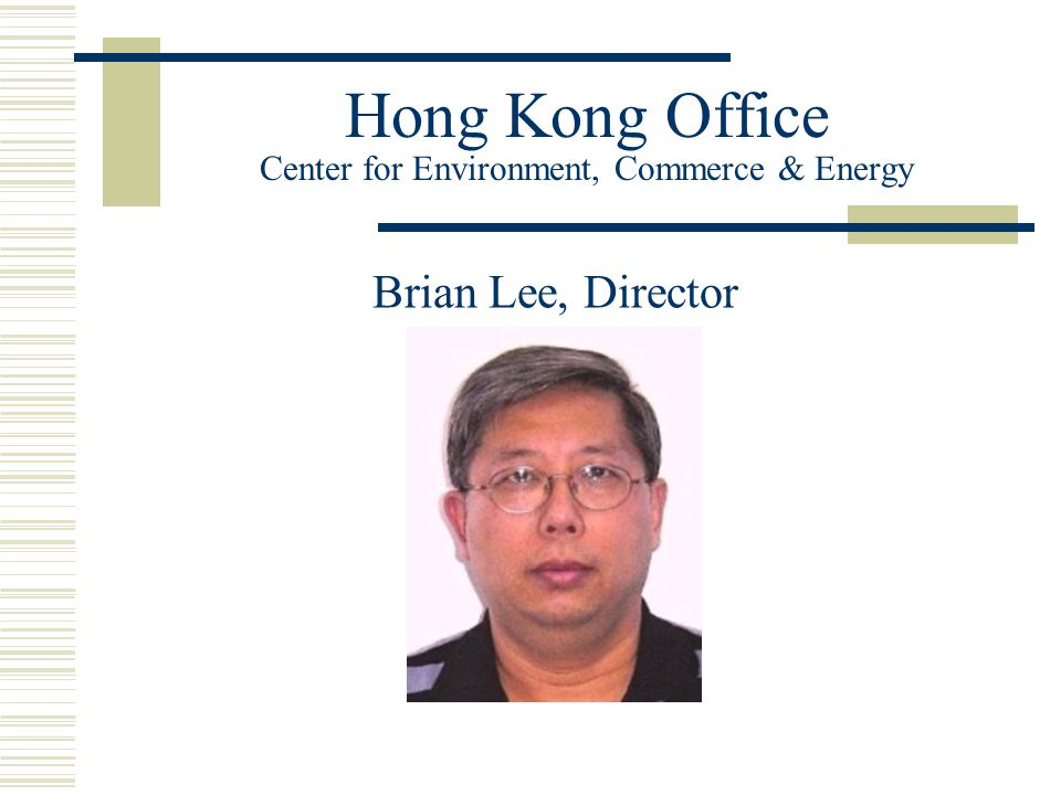 Hong Kong Office Center for Environment, Commerce & Energy Brian Lee, Director