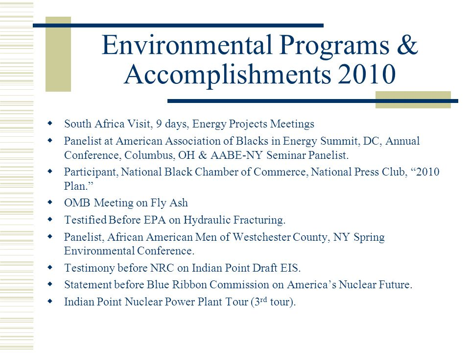 Environmental Programs & Accomplishments 2010  South Africa Visit, 9 days, Energy Projects Meetings  Panelist at American Association of Blacks in Energy Summit, DC, Annual Conference, Columbus, OH & AABE-NY Seminar Panelist.