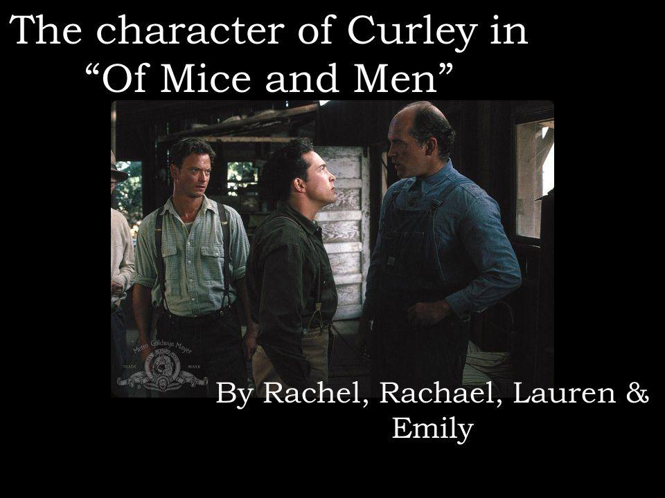 "The character of Curley in ""Of Mice and Men"" By Rachel, Rachael, Lauren & Emily"