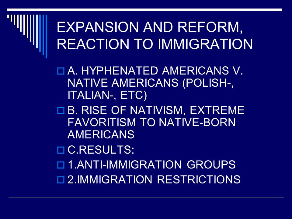 EXPANSION AND REFORM, REACTION TO IMMIGRATION  A.