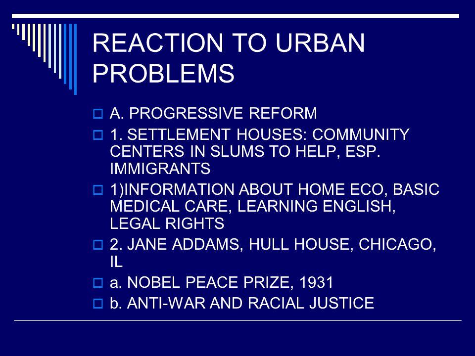 REACTION TO URBAN PROBLEMS  A. PROGRESSIVE REFORM  1.