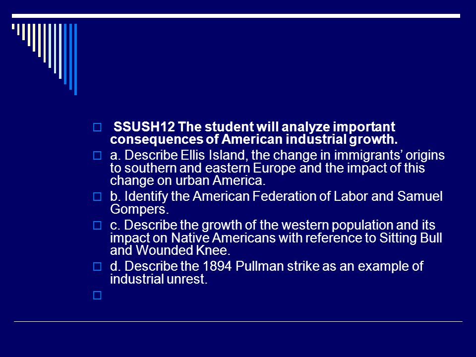  SSUSH12 The student will analyze important consequences of American industrial growth.  a. Describe Ellis Island, the change in immigrants' origins
