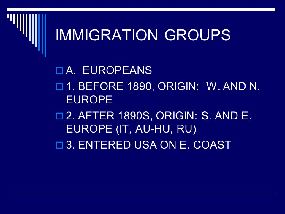 IMMIGRATION GROUPS  A. EUROPEANS  1. BEFORE 1890, ORIGIN: W.