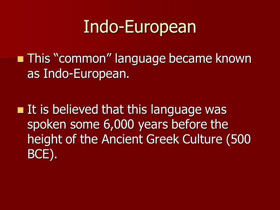 Indo-European This common language became known as Indo-European.