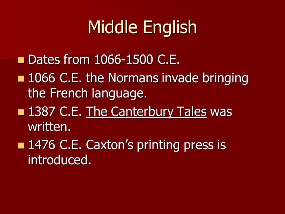 Middle English Dates from 1066-1500 C.E.Dates from 1066-1500 C.E.