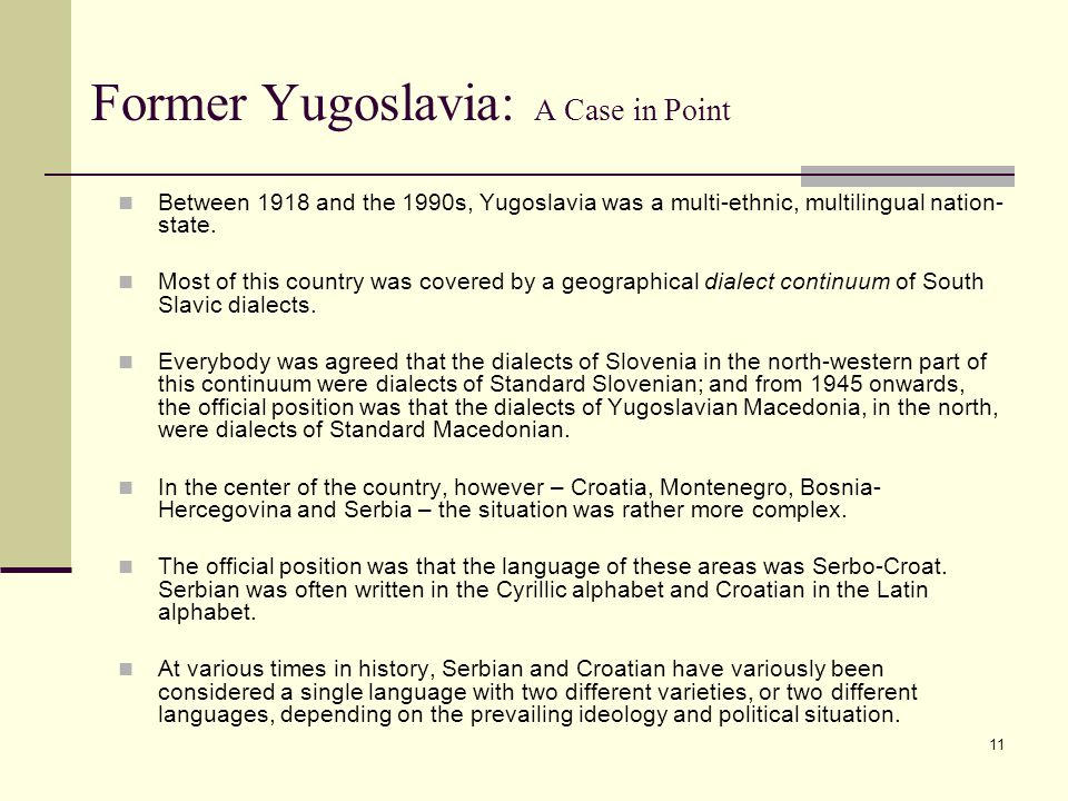 11 Former Yugoslavia: A Case in Point Between 1918 and the 1990s, Yugoslavia was a multi-ethnic, multilingual nation- state. Most of this country was