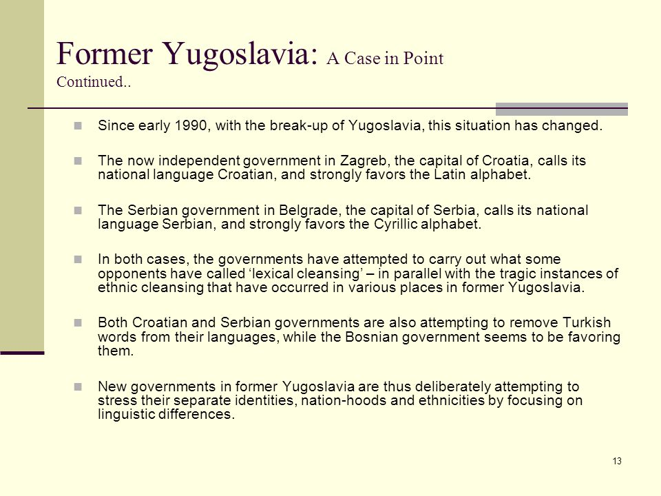 13 Former Yugoslavia: A Case in Point Continued.. Since early 1990, with the break-up of Yugoslavia, this situation has changed. The now independent g