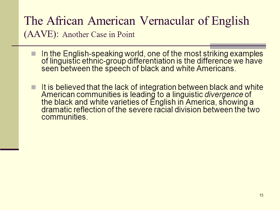 15 The African American Vernacular of English (AAVE): Another Case in Point In the English-speaking world, one of the most striking examples of lingui