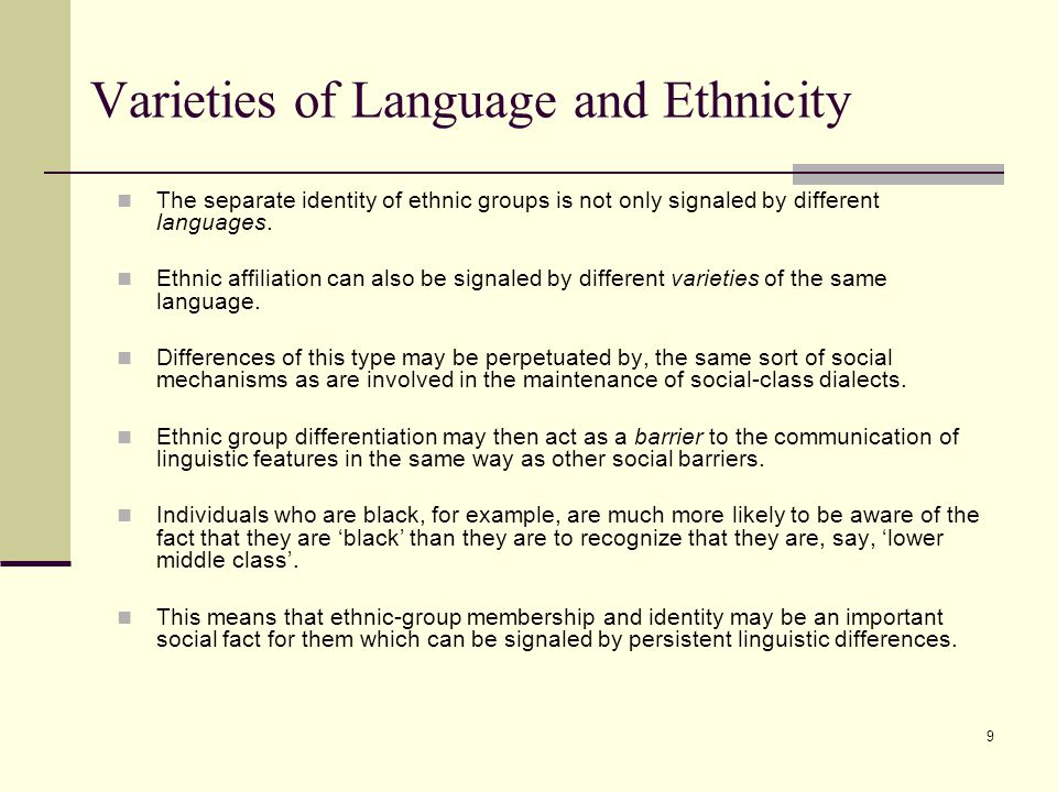 9 Varieties of Language and Ethnicity The separate identity of ethnic groups is not only signaled by different languages. Ethnic affiliation can also