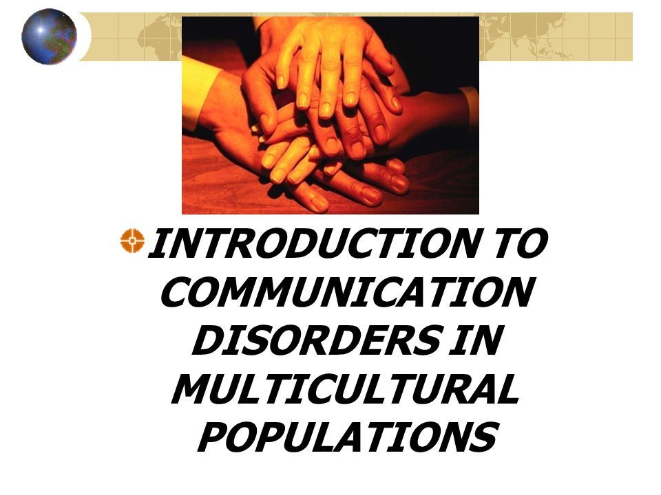 INTRODUCTION TO COMMUNICATION DISORDERS IN MULTICULTURAL POPULATIONS