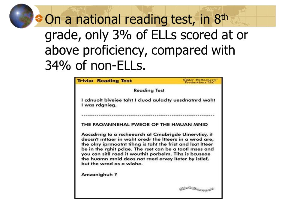 On a national reading test, in 8 th grade, only 3% of ELLs scored at or above proficiency, compared with 34% of non-ELLs.