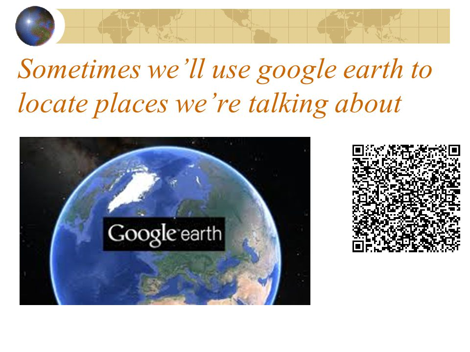 Sometimes we'll use google earth to locate places we're talking about