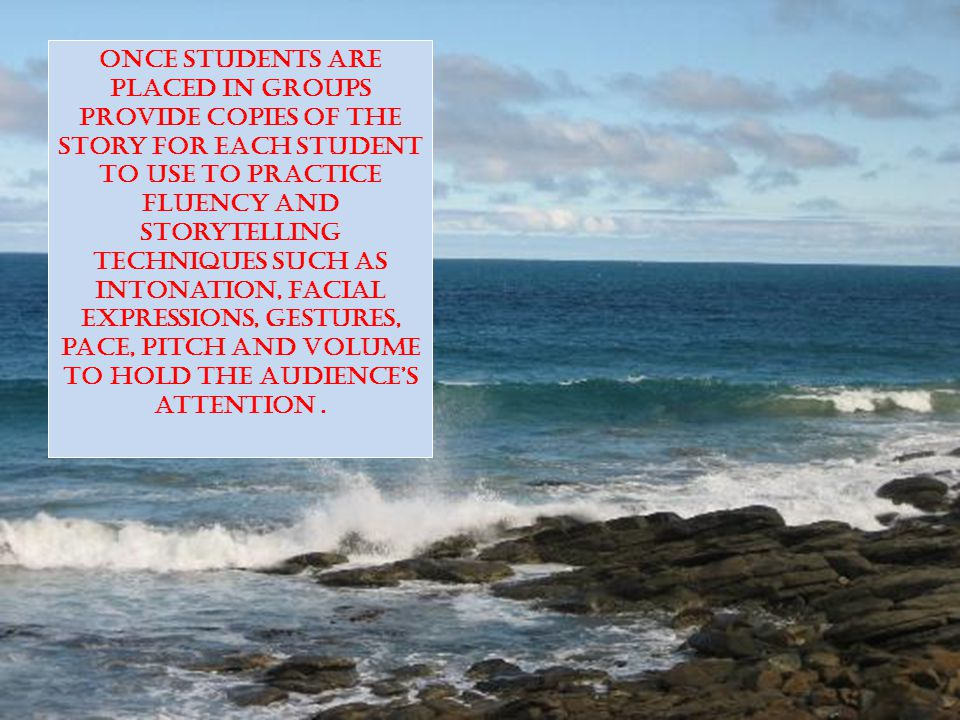 Once students are placed in groups provide copies of the story for each student to use to practice fluency AND storytelling techniques SUCH AS Intonation, facial expressions, gestures, pace, pitch and volume to hold the audience's attention.