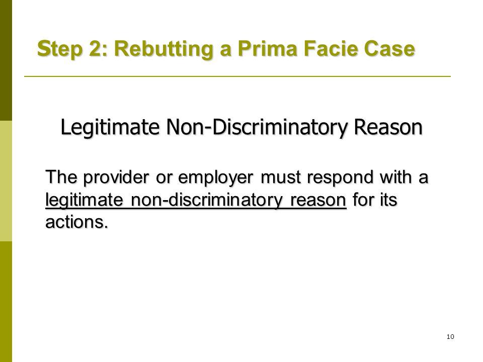 10 Legitimate Non-Discriminatory Reason The provider or employer must respond with a legitimate non-discriminatory reason for its actions.