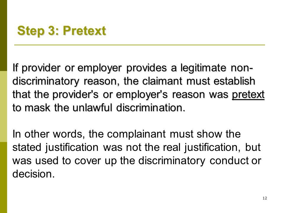 12 If provider or employer provides a legitimate non- discriminatory reason, the claimant must establish that the provider s or employer s reason was pretext to mask the unlawful discrimination.