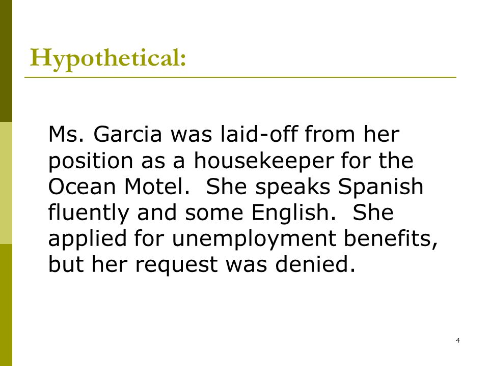 4 Hypothetical: Ms.Garcia was laid-off from her position as a housekeeper for the Ocean Motel.