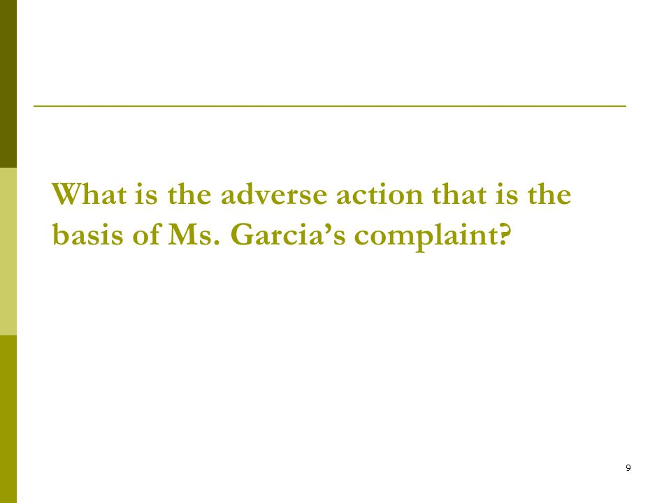 9 What is the adverse action that is the basis of Ms. Garcia's complaint?