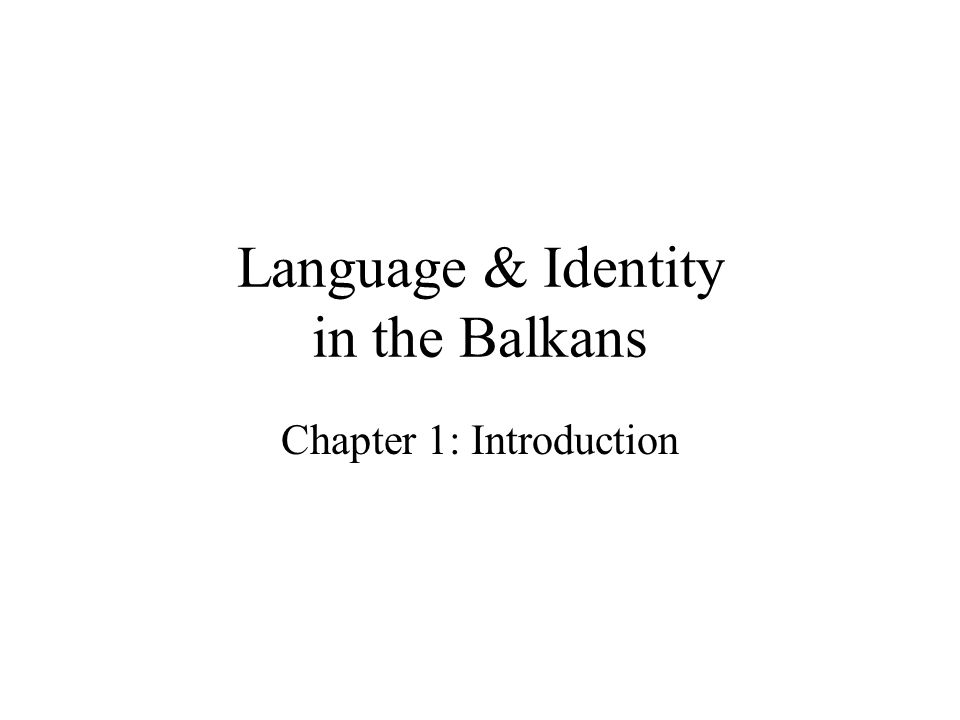 Language & Identity in the Balkans Chapter 1: Introduction