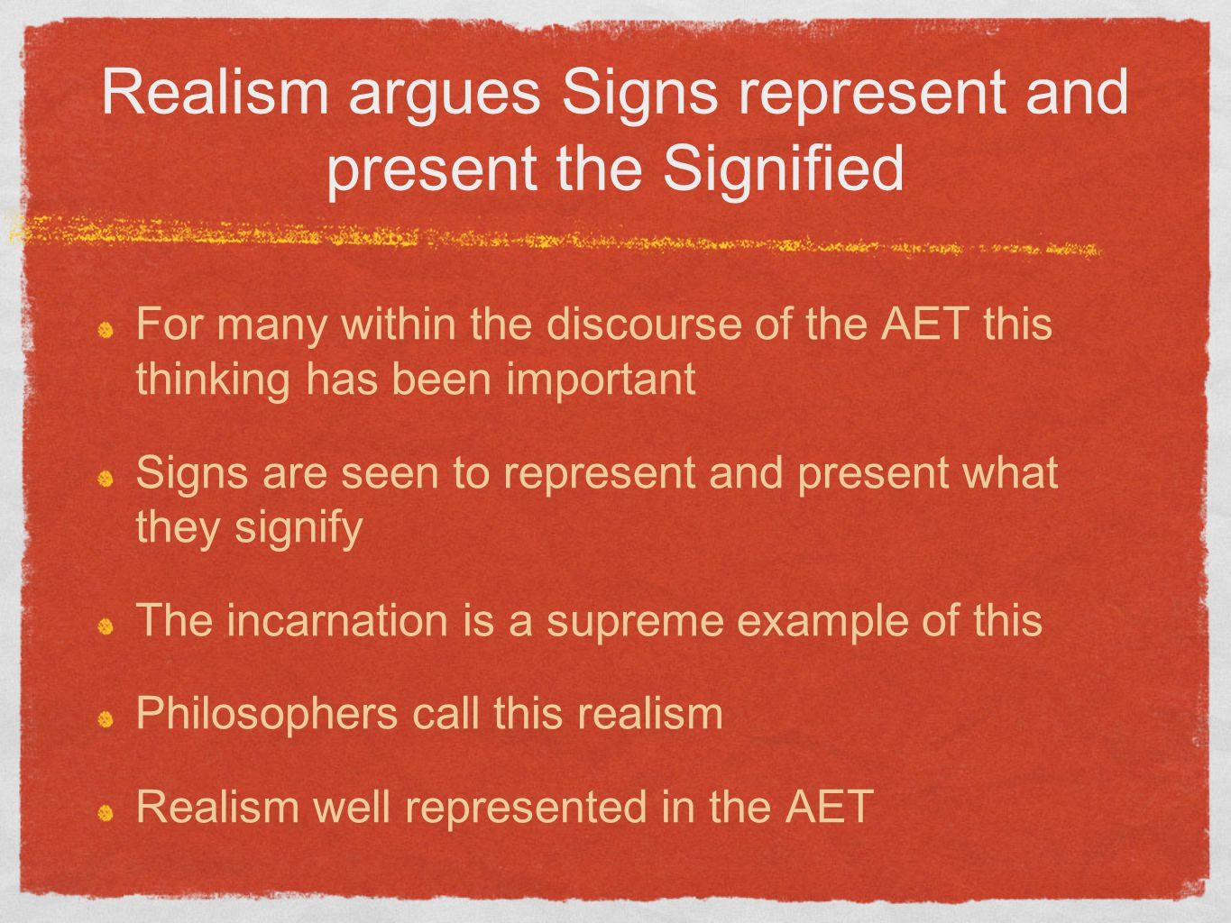 Realism argues Signs represent and present the Signified For many within the discourse of the AET this thinking has been important Signs are seen to represent and present what they signify The incarnation is a supreme example of this Philosophers call this realism Realism well represented in the AET