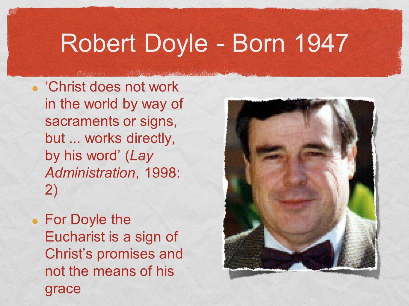 Robert Doyle - Born 1947 'Christ does not work in the world by way of sacraments or signs, but...