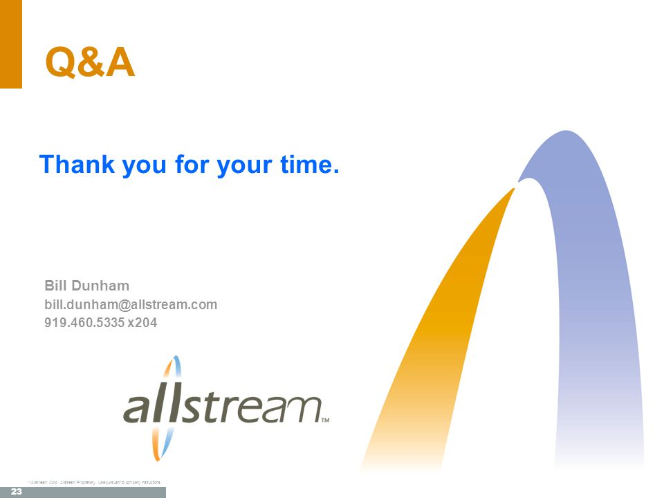 22 TM Allstream Corp. Allstream Proprietary. Use pursuant to company instructions.