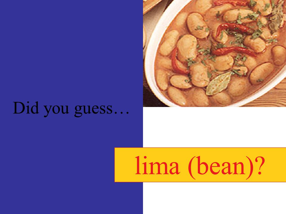 There is yet another comida word that comes the Inca language… rimay Hint: It is a type of bean and it is also the name of the capital city of Peru.