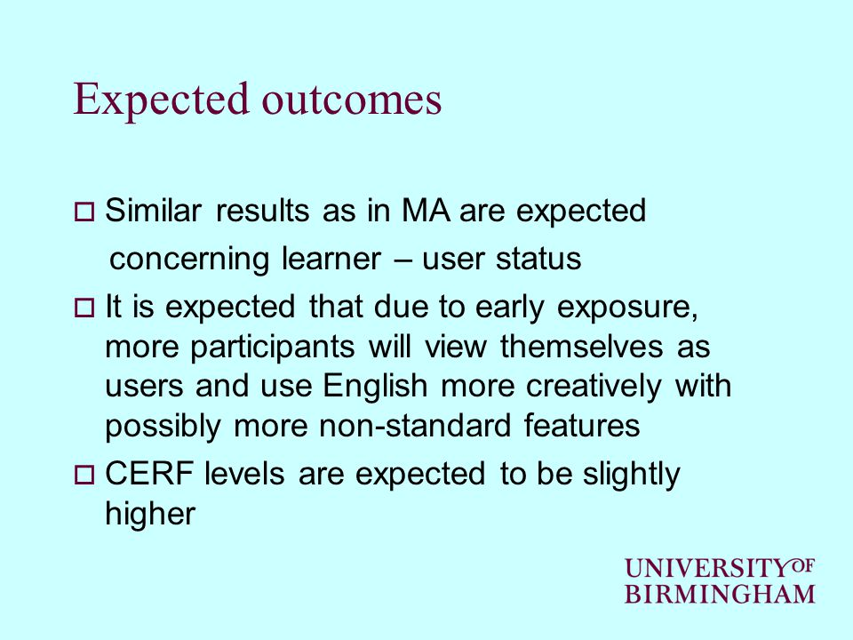 Expected outcomes  Similar results as in MA are expected concerning learner – user status  It is expected that due to early exposure, more participa