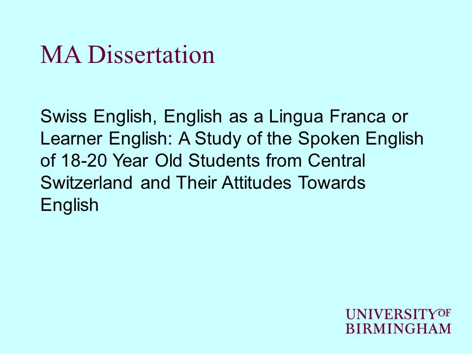MA Dissertation Swiss English, English as a Lingua Franca or Learner English: A Study of the Spoken English of 18-20 Year Old Students from Central Switzerland and Their Attitudes Towards English