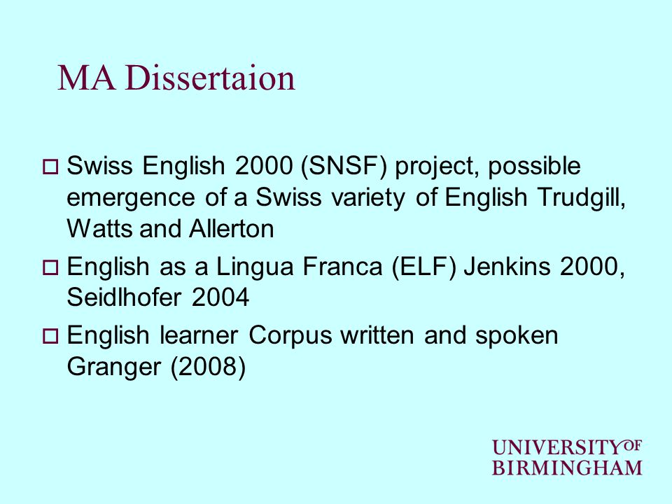 MA Dissertaion  Swiss English 2000 (SNSF) project, possible emergence of a Swiss variety of English Trudgill, Watts and Allerton  English as a Lingu