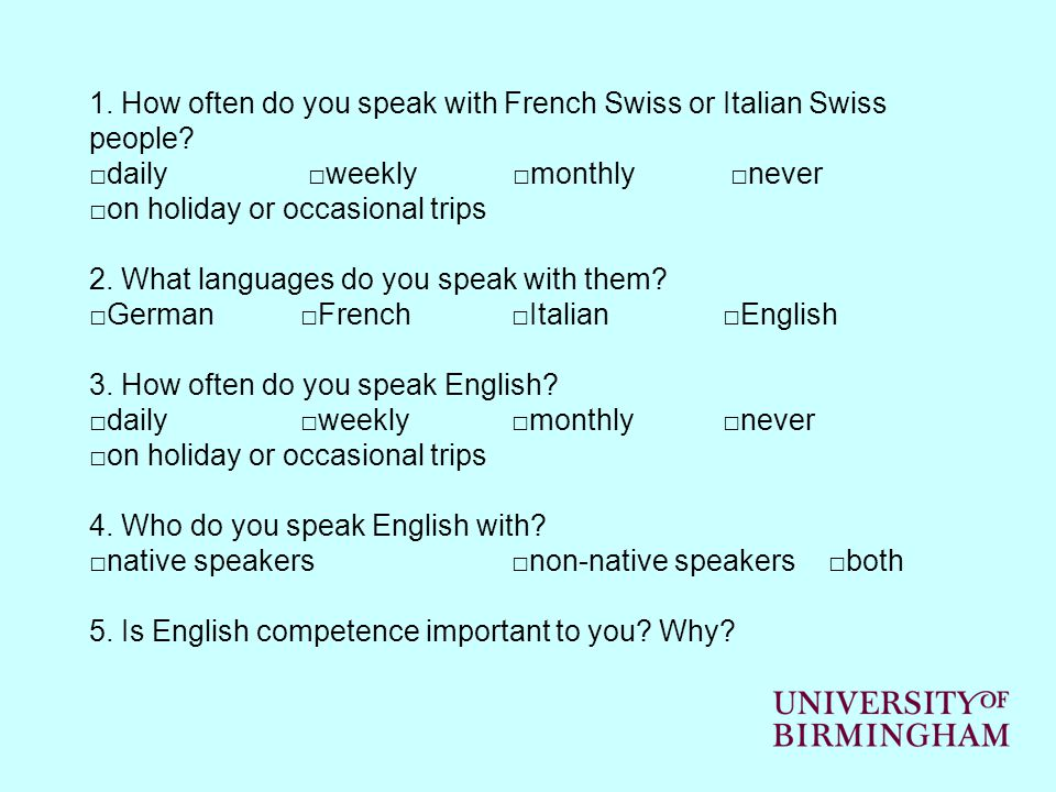 1. How often do you speak with French Swiss or Italian Swiss people? □daily □weekly □monthly □never □on holiday or occasional trips 2. What languages