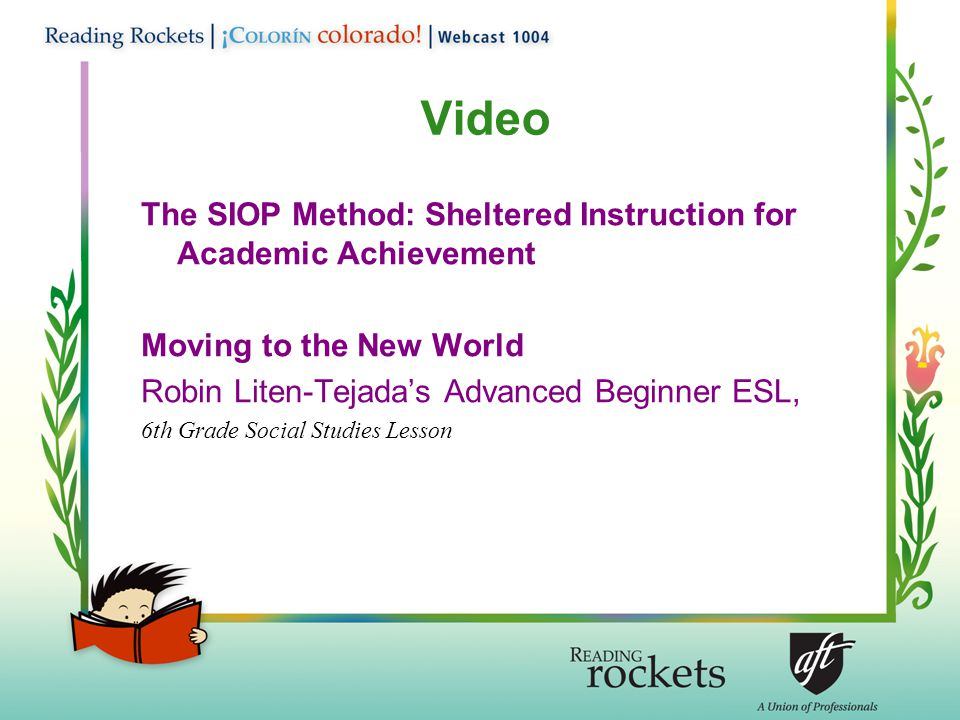 Video The SIOP Method: Sheltered Instruction for Academic Achievement Moving to the New World Robin Liten-Tejada's Advanced Beginner ESL, 6th Grade Social Studies Lesson