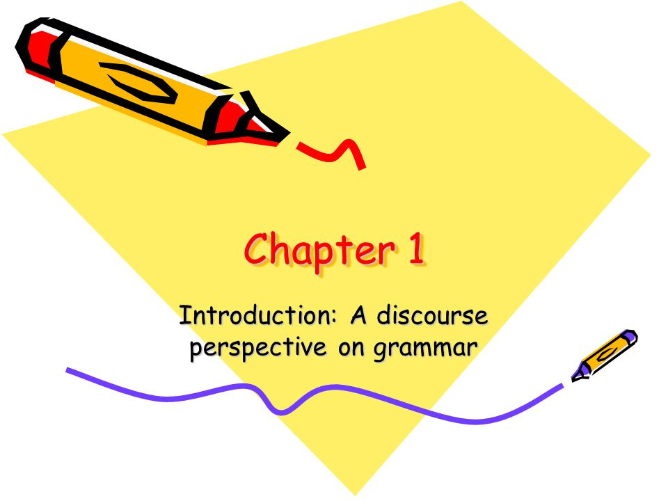 Chapter 1 Introduction: A discourse perspective on grammar
