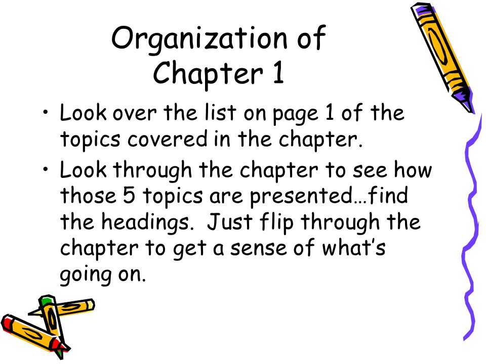 Organization of Chapter 1 Look over the list on page 1 of the topics covered in the chapter. Look through the chapter to see how those 5 topics are pr