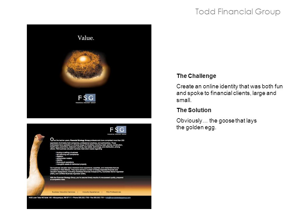 The Challenge Create an online identity that was both fun and spoke to financial clients, large and small.