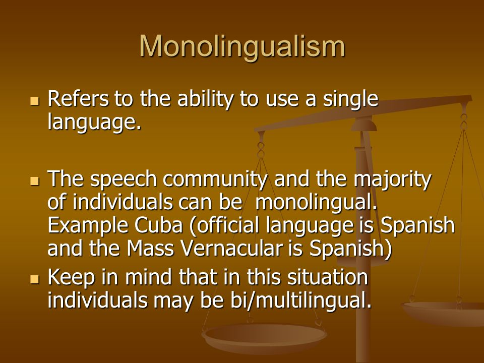 Monolingualism Refers to the ability to use a single language.