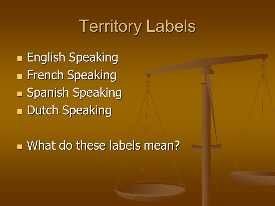 Territory Labels English Speaking English Speaking French Speaking French Speaking Spanish Speaking Spanish Speaking Dutch Speaking Dutch Speaking What do these labels mean.