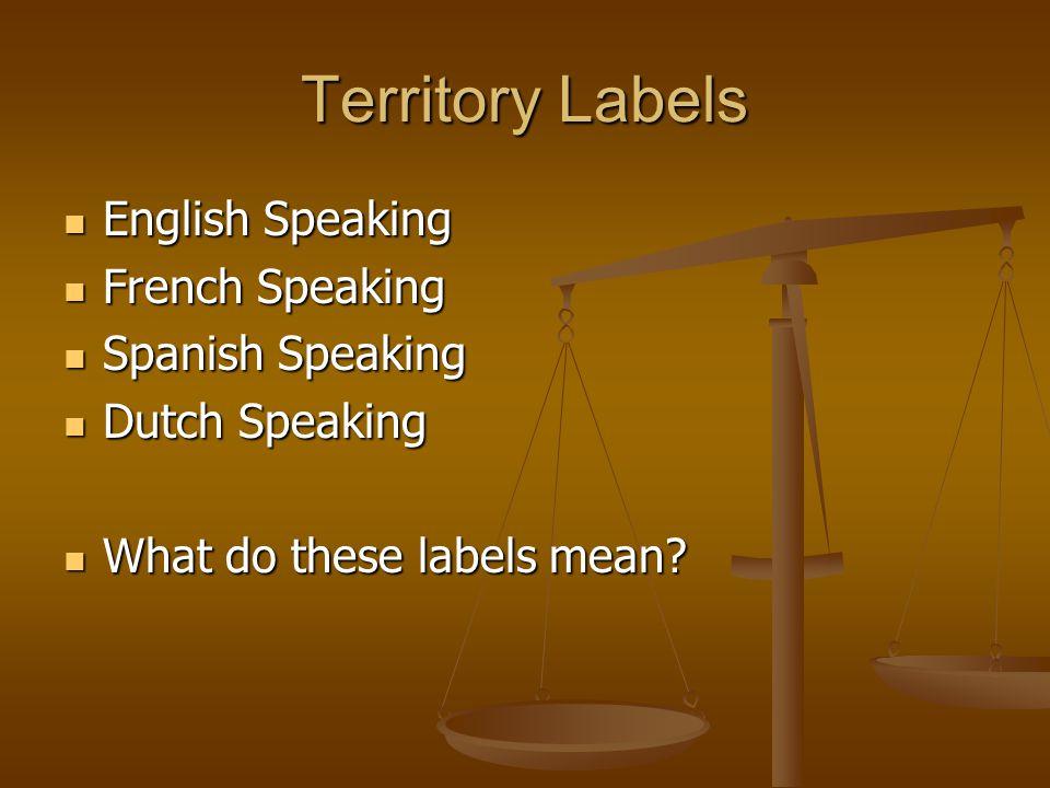 Territory Labels English Speaking English Speaking French Speaking French Speaking Spanish Speaking Spanish Speaking Dutch Speaking Dutch Speaking Wha