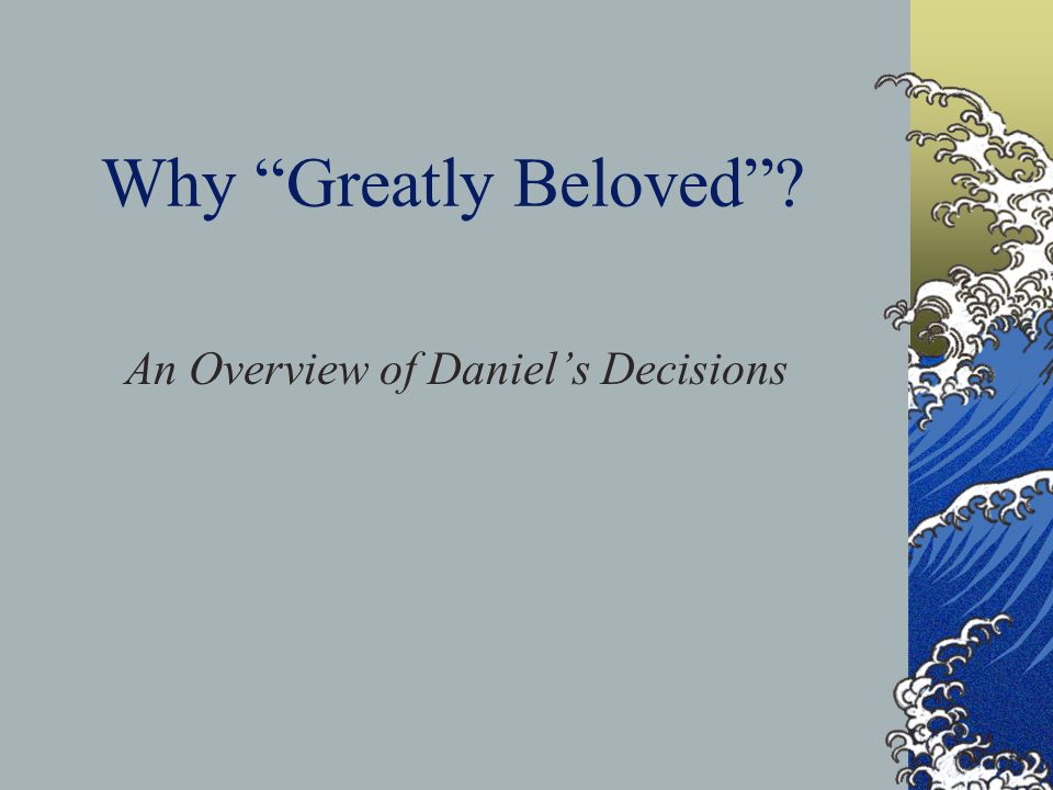 Why Greatly Beloved ? An Overview of Daniel's Decisions