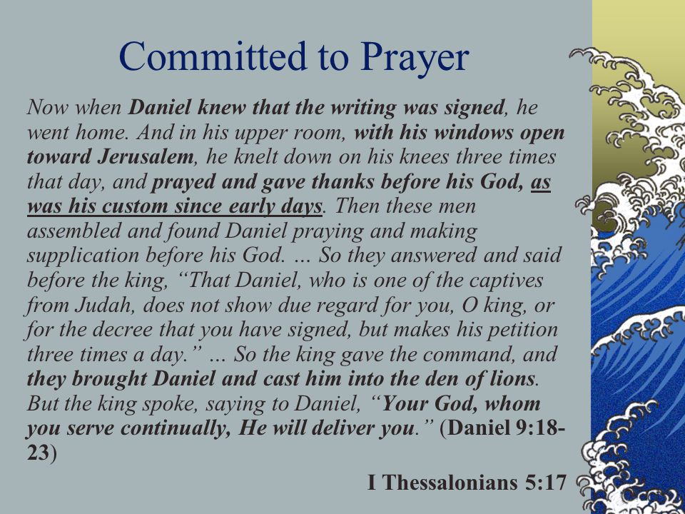 Committed to Prayer Now when Daniel knew that the writing was signed, he went home.