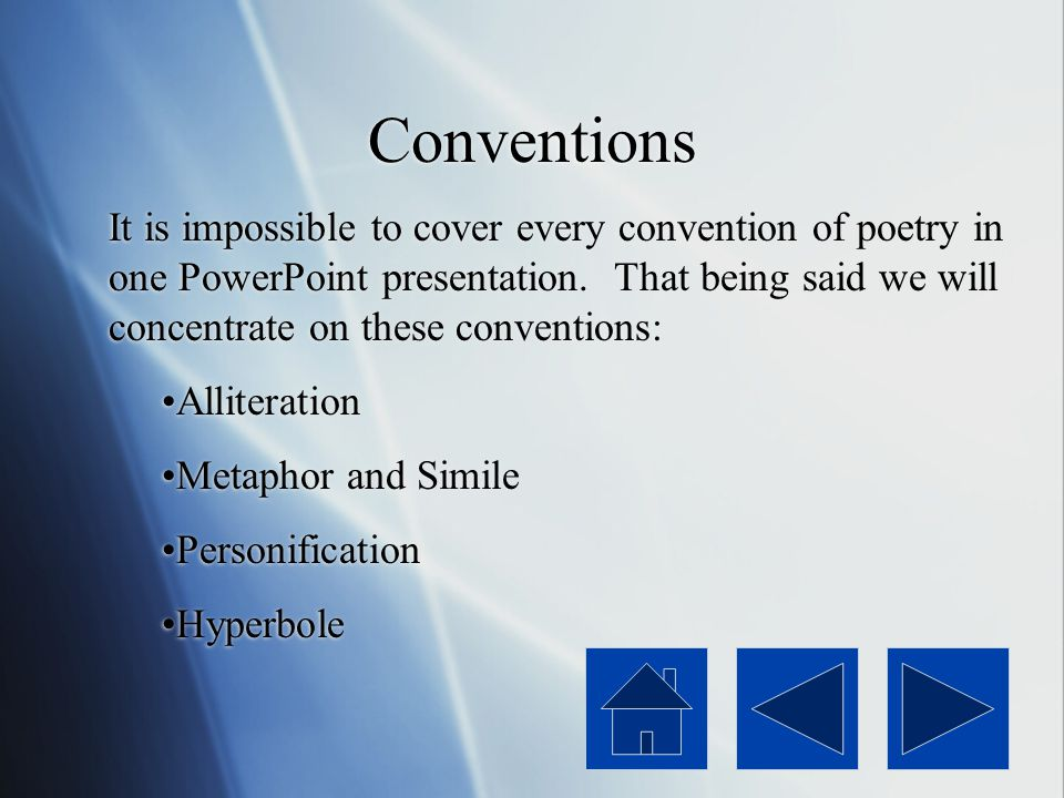 Conventions It is impossible to cover every convention of poetry in one PowerPoint presentation.